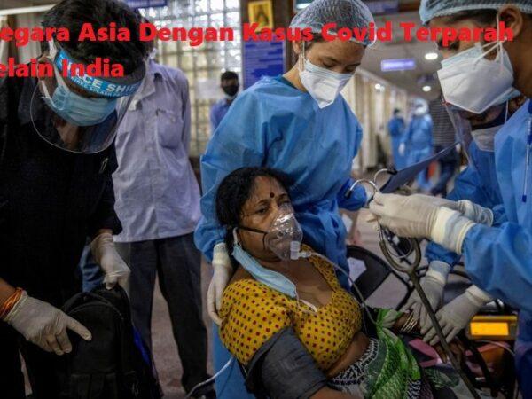 Negara Asia Dengan Kasus Covid Terparah Selain India